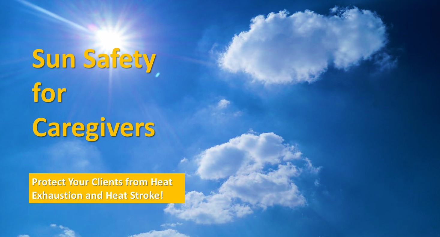 Sun Safety for Caregivers - Protect Your Clients from Heat Exhaustion and Heat Stroke!